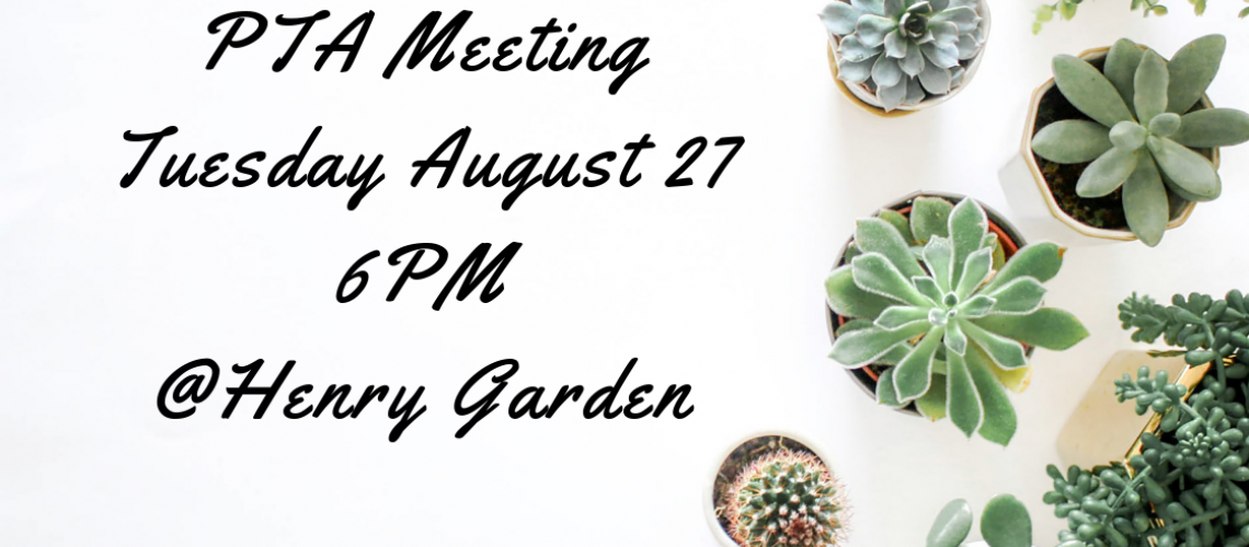 PTA Meeting Tuesday August 27 6PM @Henry Garden